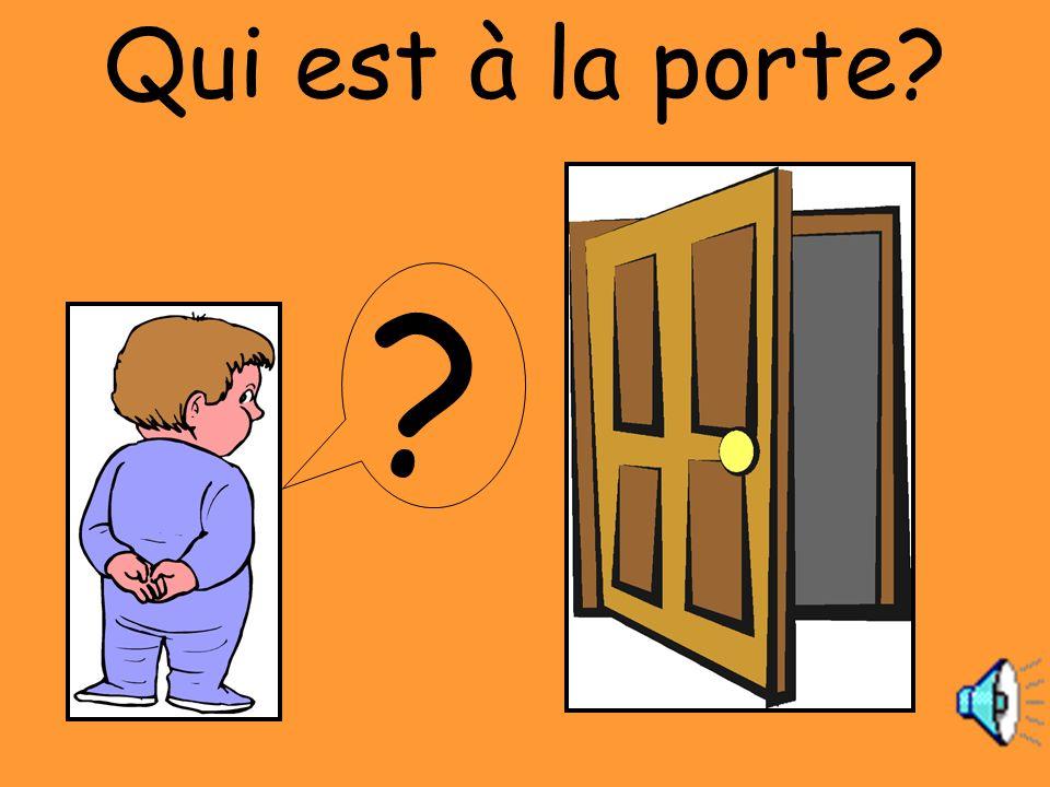 Qui est à la porte? ?