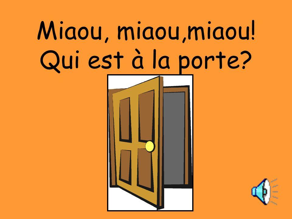 Miaou, miaou,miaou! Qui est à la porte?
