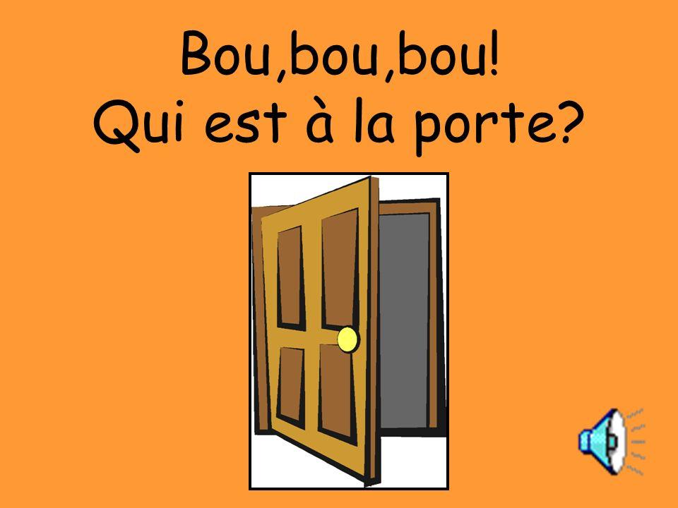Bou,bou,bou! Qui est à la porte?