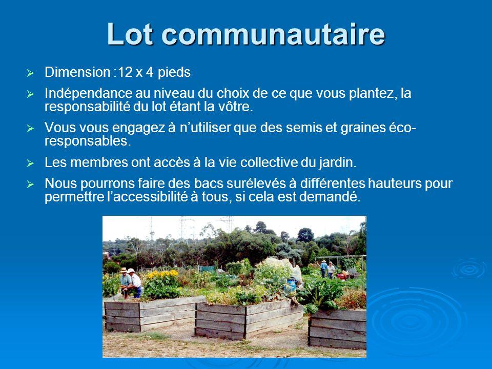 Lot communautaire Dimension :12 x 4 pieds Indépendance au niveau du choix de ce que vous plantez, la responsabilité du lot étant la vôtre. Vous vous e