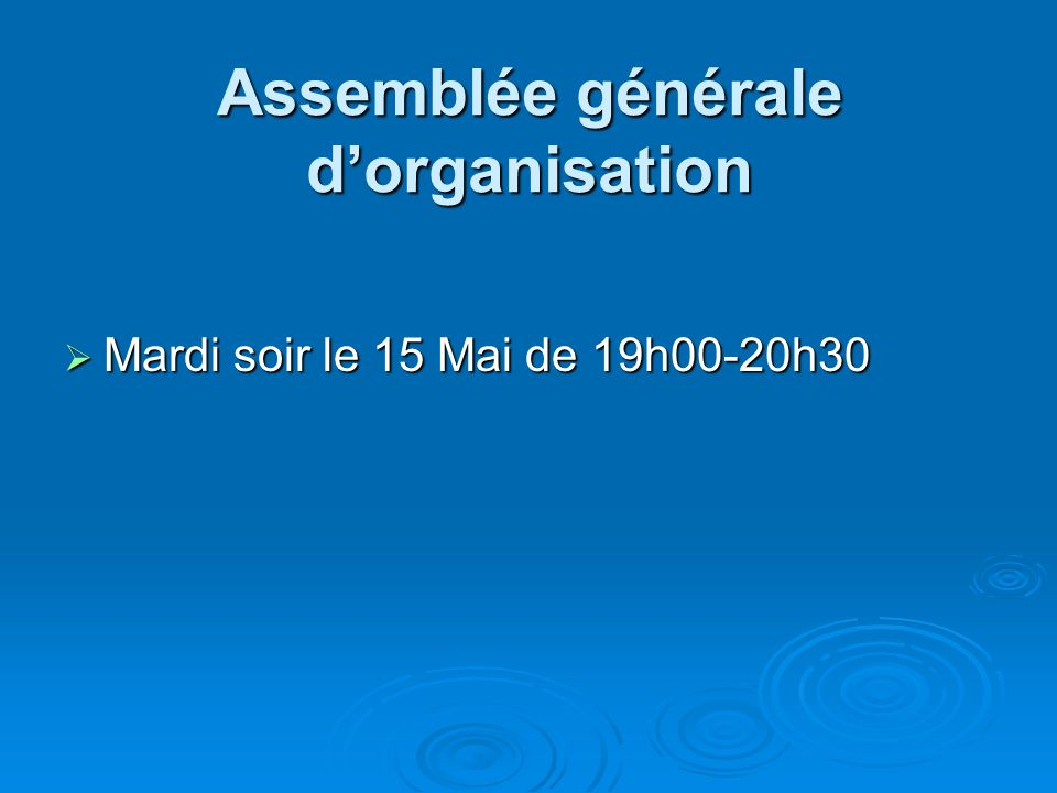 Assemblée générale dorganisation Mardi soir le 15 Mai de 19h00-20h30 Mardi soir le 15 Mai de 19h00-20h30