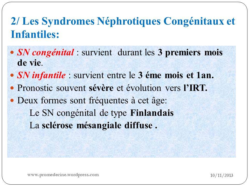 2/ Les Syndromes Néphrotiques Congénitaux et Infantiles: 10/11/2013 22 SN congénital : survient durant les 3 premiers mois de vie. SN infantile : surv