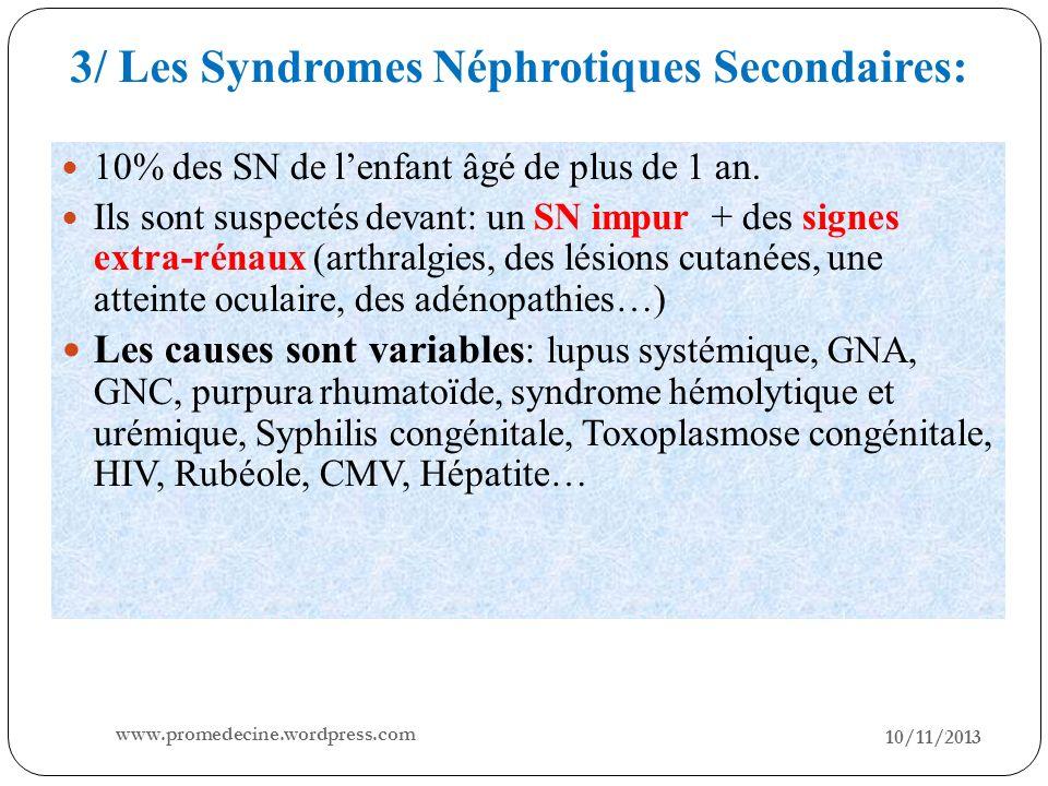 10/11/2013 23 10% des SN de lenfant âgé de plus de 1 an. Ils sont suspectés devant: un SN impur + des signes extra-rénaux (arthralgies, des lésions cu