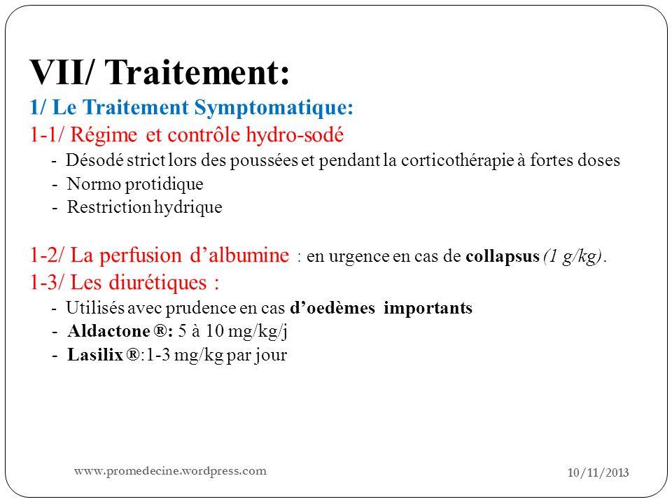 10/11/2013 24 VII/ Traitement: 1/ Le Traitement Symptomatique: 1-1/ Régime et contrôle hydro-sodé - Désodé strict lors des poussées et pendant la cort