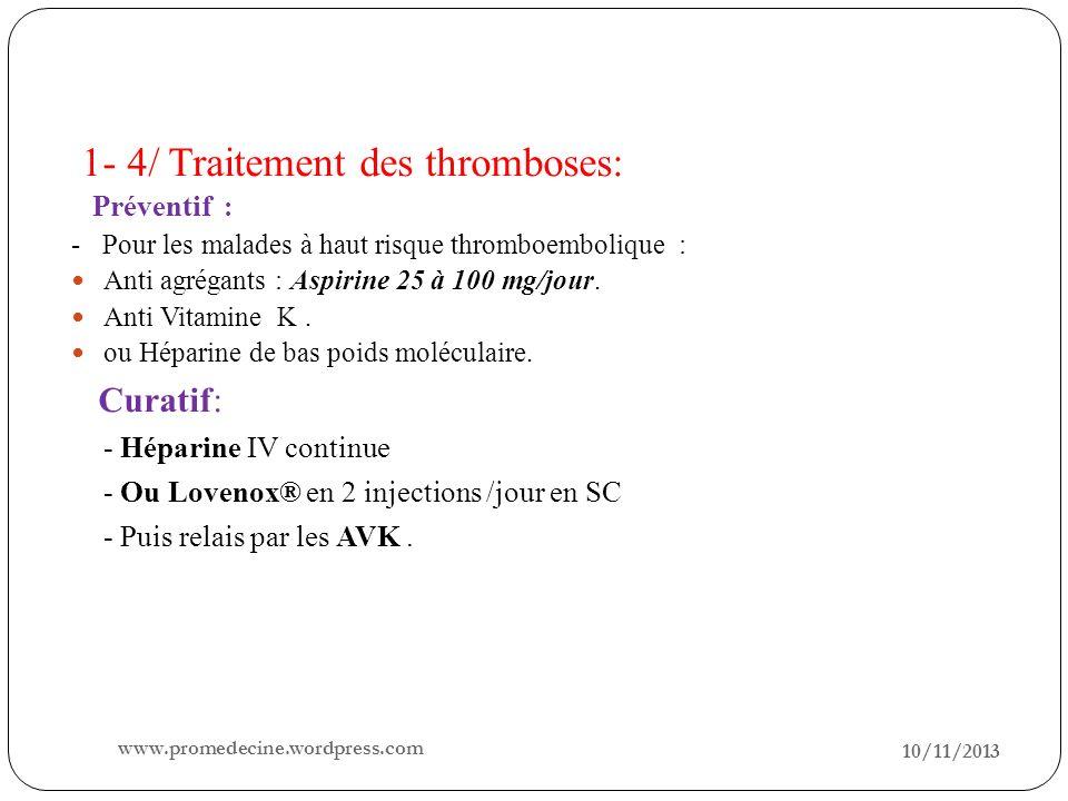 10/11/2013 25 1- 4/ Traitement des thromboses: Préventif : - Pour les malades à haut risque thromboembolique : Anti agrégants : Aspirine 25 à 100 mg/j