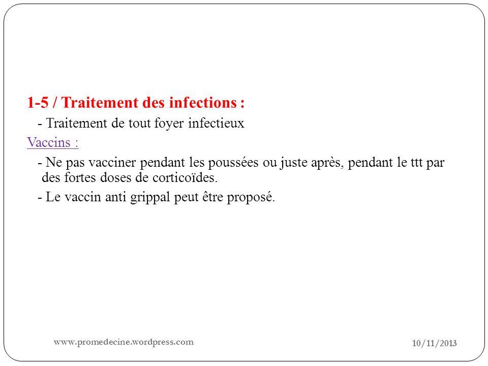 10/11/2013 26 1-5 / Traitement des infections : - Traitement de tout foyer infectieux Vaccins : - Ne pas vacciner pendant les poussées ou juste après,