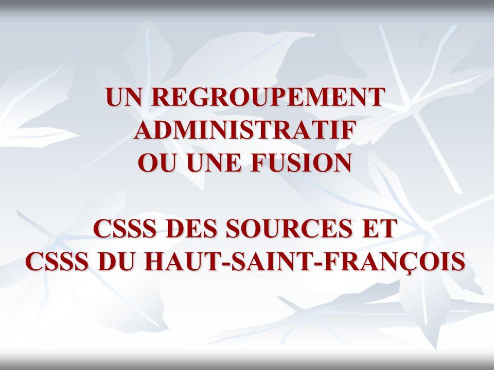 UN REGROUPEMENT ADMINISTRATIF OU UNE FUSION CSSS DES SOURCES ET CSSS DU HAUT-SAINT-FRANÇOIS