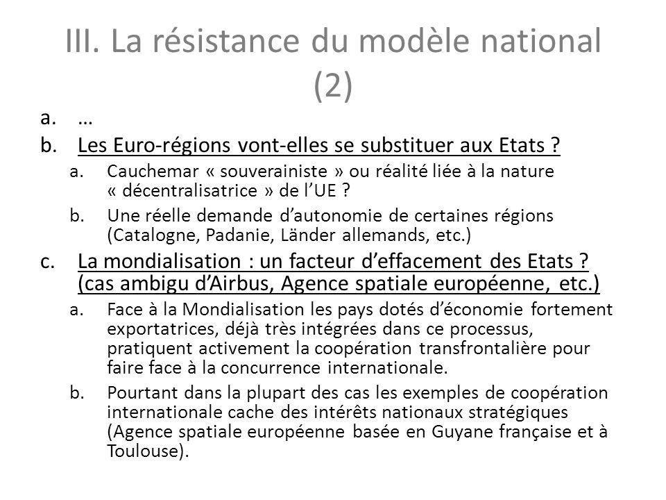 III. La résistance du modèle national (2) a.… b.Les Euro-régions vont-elles se substituer aux Etats ? a.Cauchemar « souverainiste » ou réalité liée à