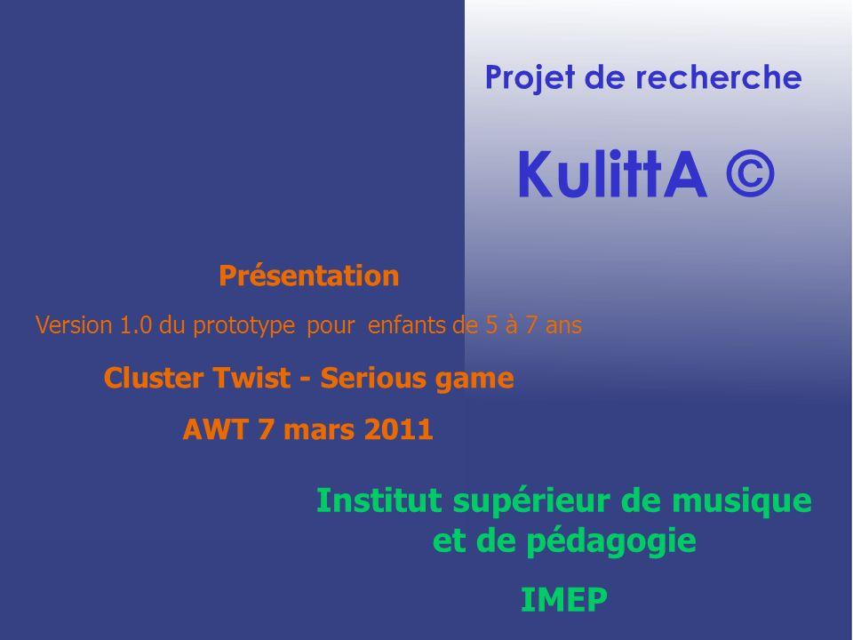 Projet de recherche KulittA © Institut supérieur de musique et de pédagogie IMEP Présentation Version 1.0 du prototype pour enfants de 5 à 7 ans Clust