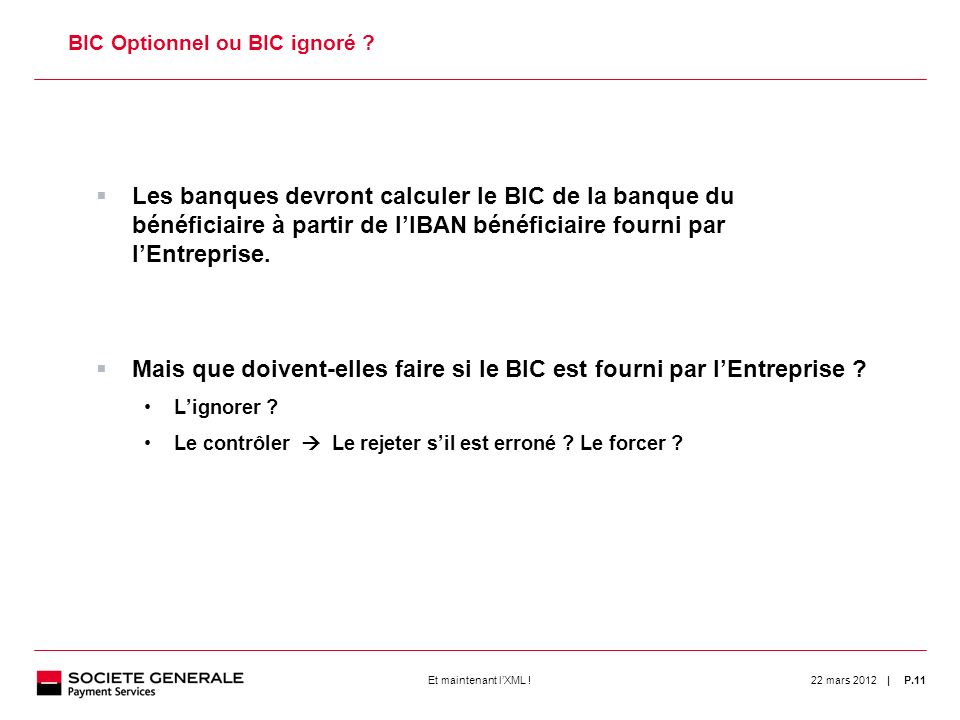 | 22 mars 2012P.11Et maintenant lXML . 11 BIC Optionnel ou BIC ignoré .