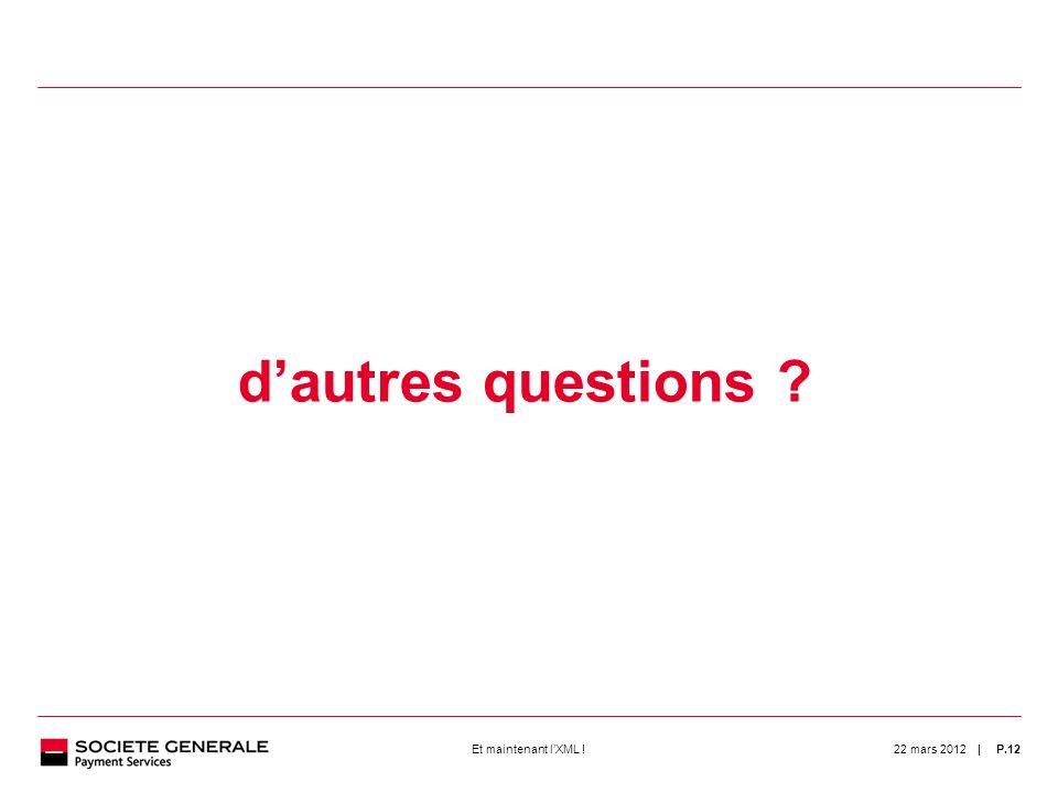 | 22 mars 2012P.12Et maintenant lXML ! 12 dautres questions ?