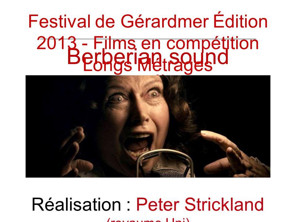 Berberian sound studio Réalisation : Peter Strickland (royaume Uni) Festival de Gérardmer Édition 2013 - Films en compétition Longs Métrages