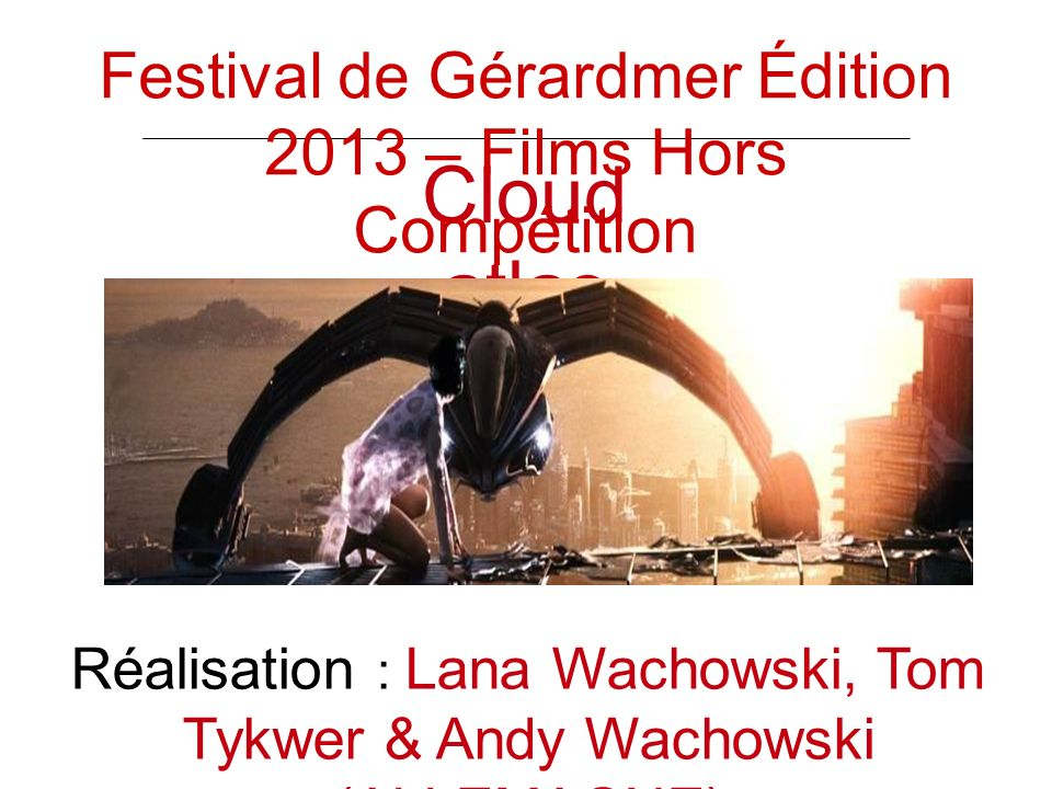Cloud atlas Réalisation : Lana Wachowski, Tom Tykwer & Andy Wachowski (ALLEMAGNE) Festival de Gérardmer Édition 2013 – Films Hors Compétition