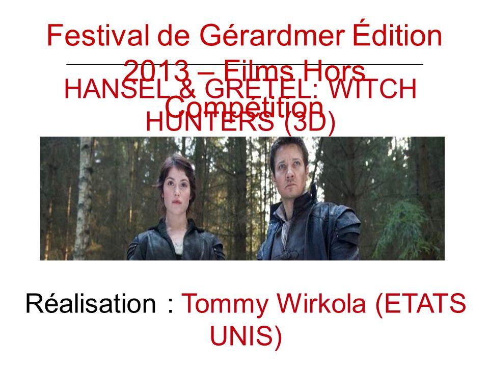 HANSEL & GRETEL: WITCH HUNTERS (3D) Réalisation : Tommy Wirkola (ETATS UNIS) Festival de Gérardmer Édition 2013 – Films Hors Compétition
