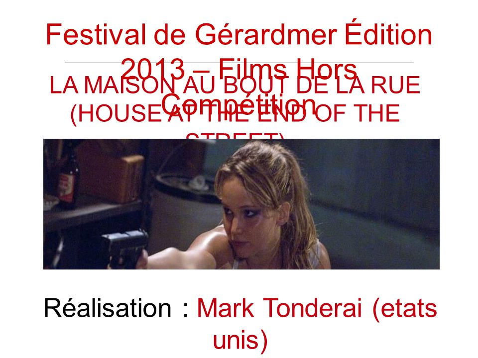 LA MAISON AU BOUT DE LA RUE (HOUSE AT THE END OF THE STREET) Réalisation : Mark Tonderai (etats unis) Festival de Gérardmer Édition 2013 – Films Hors Compétition