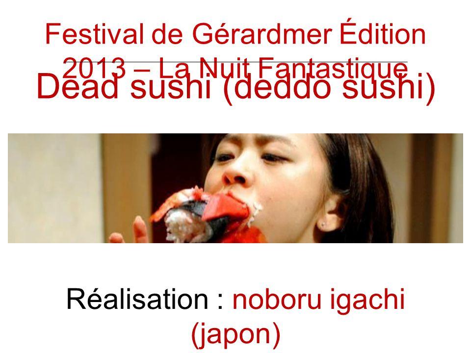 Dead sushi (deddo sushi) Réalisation : noboru igachi (japon) Festival de Gérardmer Édition 2013 – La Nuit Fantastique