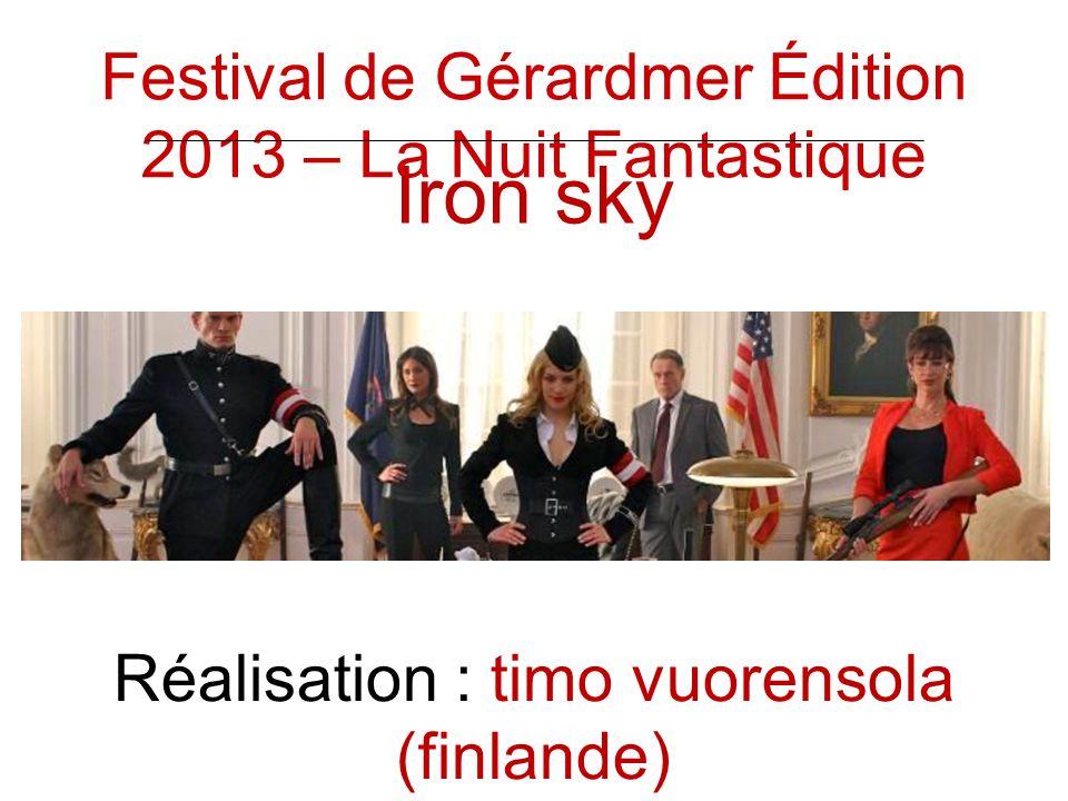 Iron sky Réalisation : timo vuorensola (finlande) Festival de Gérardmer Édition 2013 – La Nuit Fantastique
