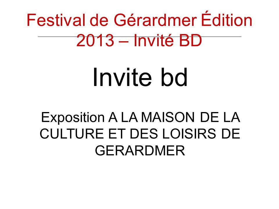 Invite bd Exposition A LA MAISON DE LA CULTURE ET DES LOISIRS DE GERARDMER Festival de Gérardmer Édition 2013 – Invité BD