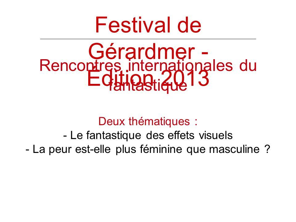 Festival de Gérardmer - Édition 2013 Rencontres internationales du fantastique Deux thématiques : - Le fantastique des effets visuels - La peur est-elle plus féminine que masculine