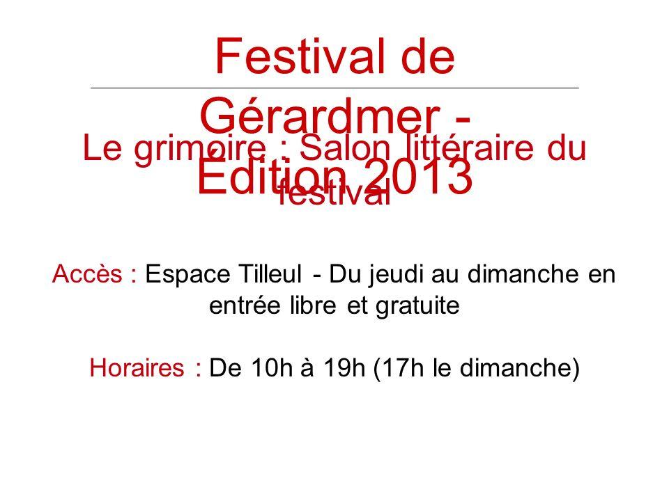 Festival de Gérardmer - Édition 2013 Le grimoire : Salon littéraire du festival Accès : Espace Tilleul - Du jeudi au dimanche en entrée libre et gratuite Horaires : De 10h à 19h (17h le dimanche)