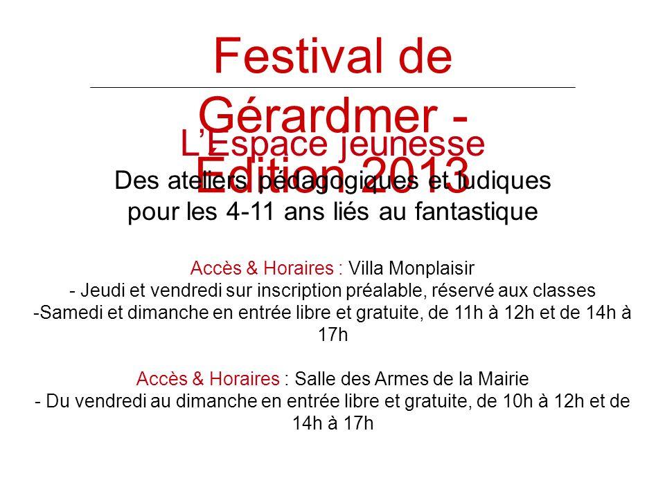 Festival de Gérardmer - Édition 2013 LEspace jeunesse Des ateliers pédagogiques et ludiques pour les 4-11 ans liés au fantastique Accès & Horaires : V