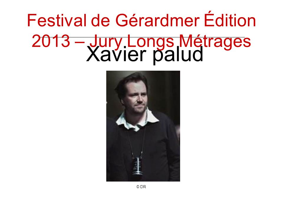 Xavier palud © DR Festival de Gérardmer Édition 2013 – Jury Longs Métrages