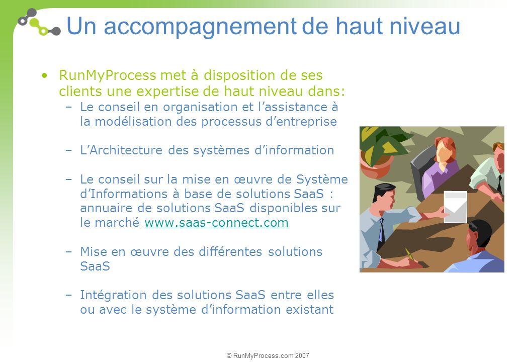 © RunMyProcess.com 2007 Un accompagnement de haut niveau RunMyProcess met à disposition de ses clients une expertise de haut niveau dans: –Le conseil
