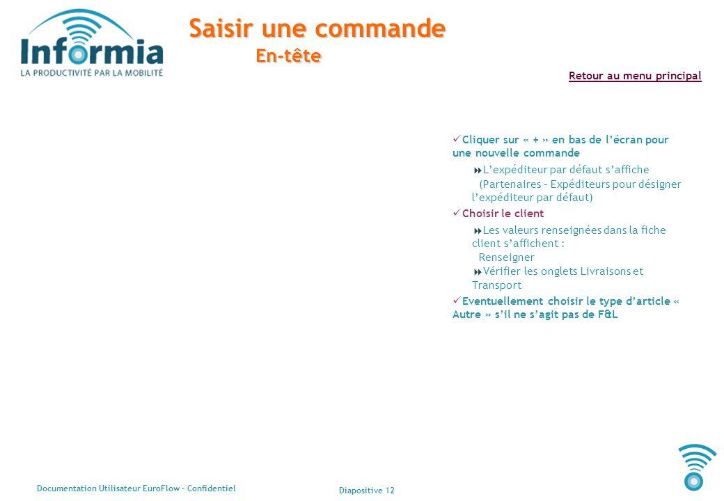 Diapositive 12 Documentation Utilisateur EuroFlow - Confidentiel Retour au menu principal Saisir une commande En-tête Cliquer sur « + » en bas de lécr