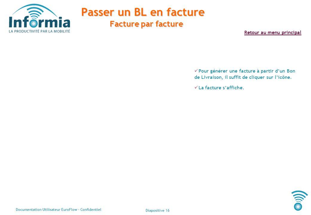 Diapositive 16 Documentation Utilisateur EuroFlow - Confidentiel Retour au menu principal Passer un BL en facture Facture par facture Pour générer une