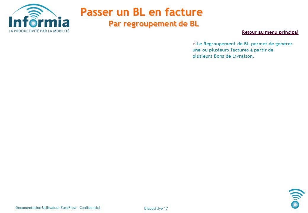 Diapositive 17 Documentation Utilisateur EuroFlow - Confidentiel Retour au menu principal Passer un BL en facture Par regroupement de BL Le Regroupeme