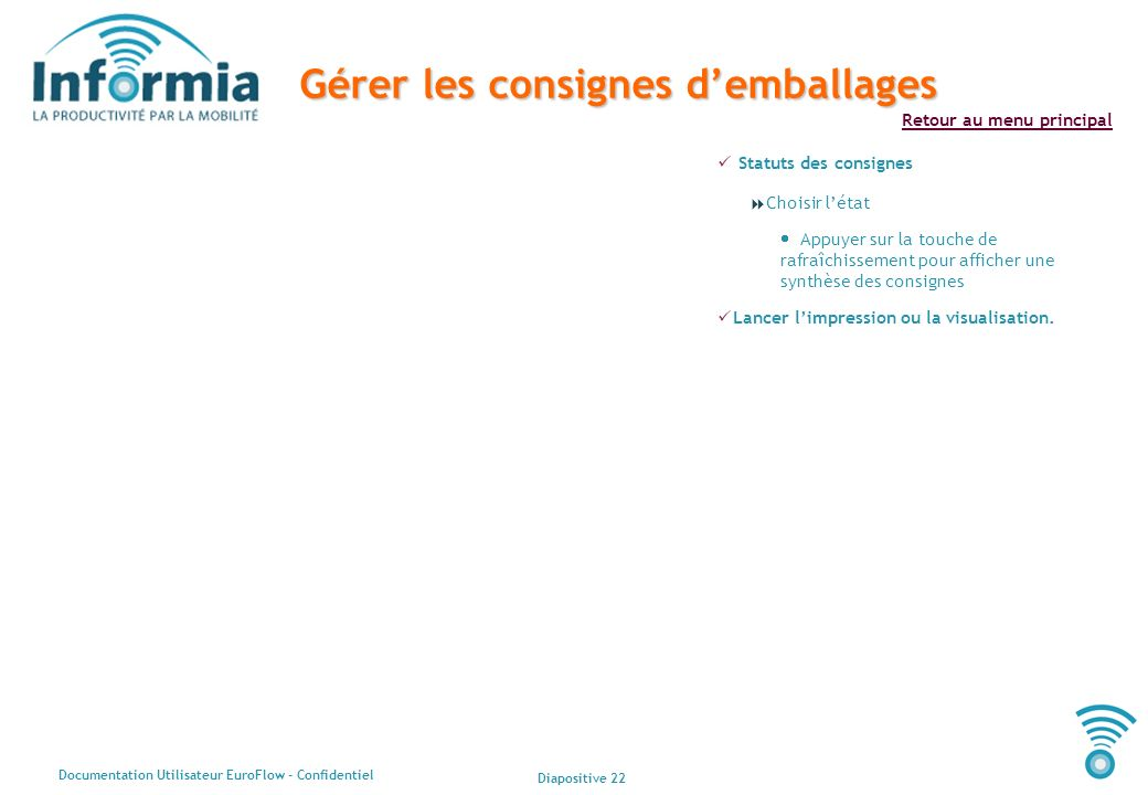 Diapositive 22 Documentation Utilisateur EuroFlow - Confidentiel Retour au menu principal Gérer les consignes demballages Statuts des consignes Choisi