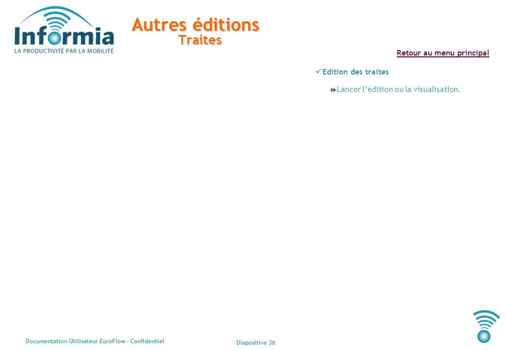 Diapositive 36 Documentation Utilisateur EuroFlow - Confidentiel Retour au menu principal Autres éditions Traites Edition des traites Lancer lédition