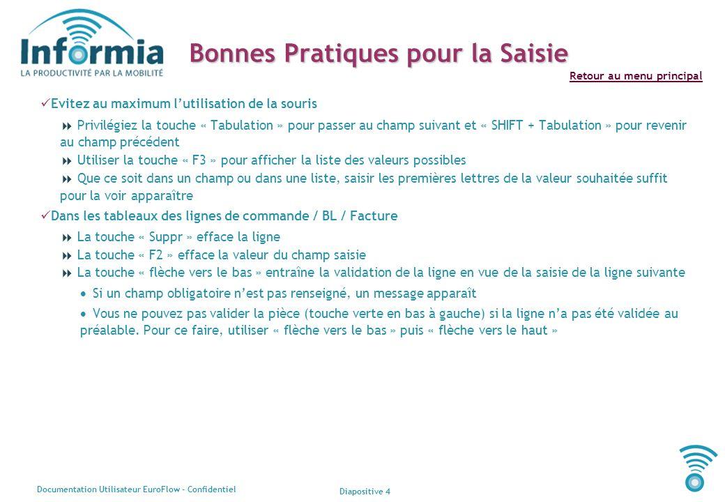 Diapositive 4 Documentation Utilisateur EuroFlow - Confidentiel Retour au menu principal Bonnes Pratiques pour la Saisie Evitez au maximum lutilisatio