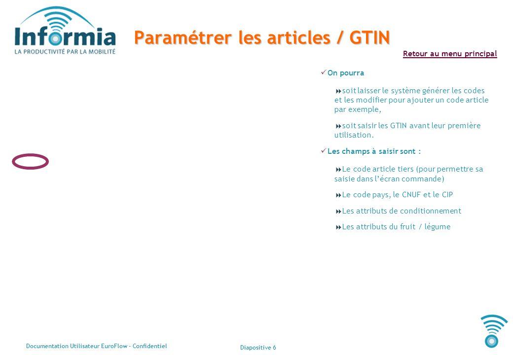 Diapositive 6 Documentation Utilisateur EuroFlow - Confidentiel Retour au menu principal Paramétrer les articles / GTIN On pourra soit laisser le syst