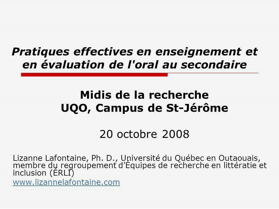 Pratiques effectives en enseignement et en évaluation de l'oral au secondaire Midis de la recherche UQO, Campus de St-Jérôme 20 octobre 2008 Lizanne L