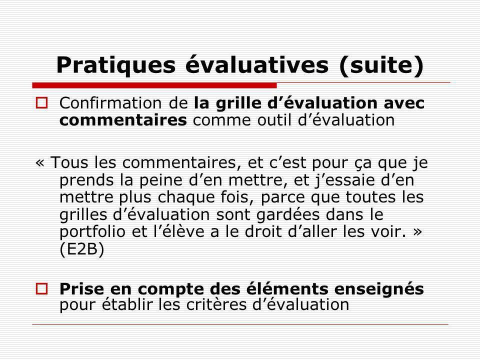 Pratiques évaluatives (suite) Confirmation de la grille dévaluation avec commentaires comme outil dévaluation « Tous les commentaires, et cest pour ça
