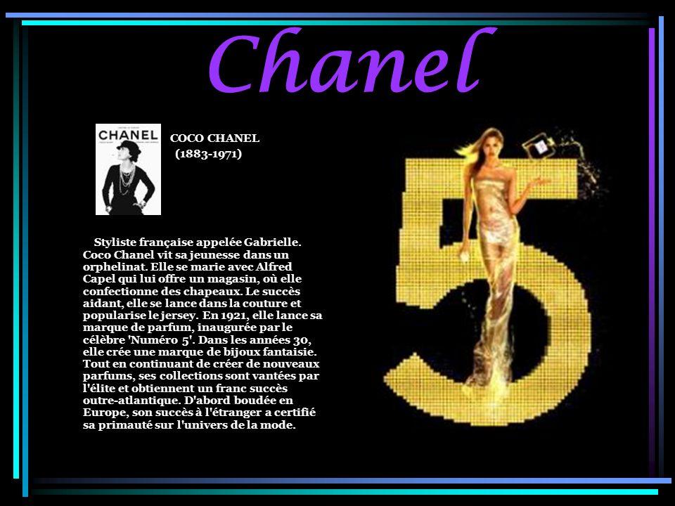 Chanel COCO CHANEL (1883-1971) Styliste française appelée Gabrielle. Coco Chanel vit sa jeunesse dans un orphelinat. Elle se marie avec Alfred Capel q