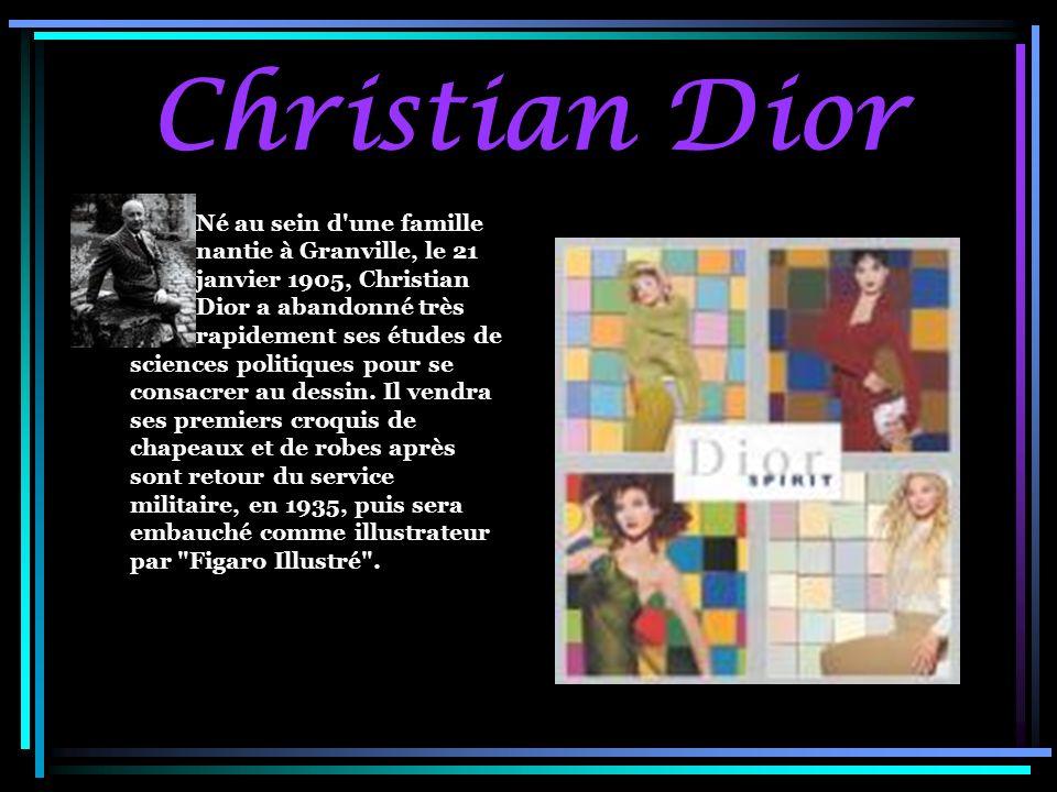 Christian Dior Né au sein d'une famille nantie à Granville, le 21 janvier 1905, Christian Dior a abandonné très rapidement ses études de sciences poli