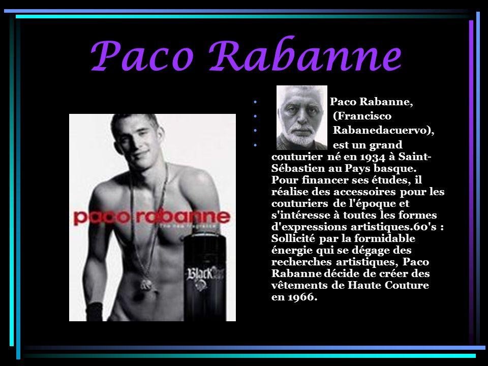 Paco Rabanne Paco Rabanne, (Francisco Rabanedacuervo), est un grand couturier né en 1934 à Saint- Sébastien au Pays basque. Pour financer ses études,