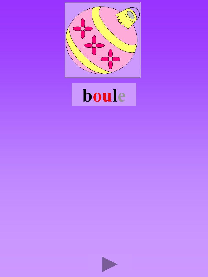 boule4 Quel son-voyelle ou Dans quel ordre Quel est la bonne syllabe oulbboulblou blloub