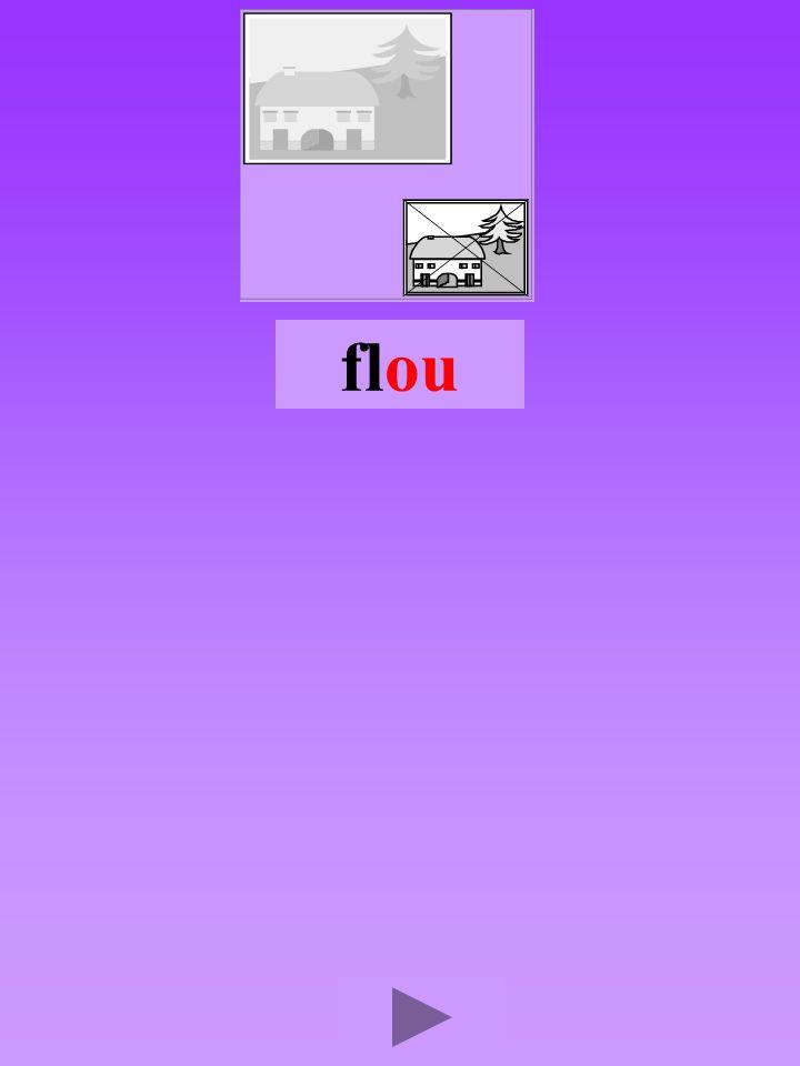 flou4 Quel son-voyelle ? ou Dans quel ordre ? Quel est la bonne syllabe ? oulffoulflou fllouf