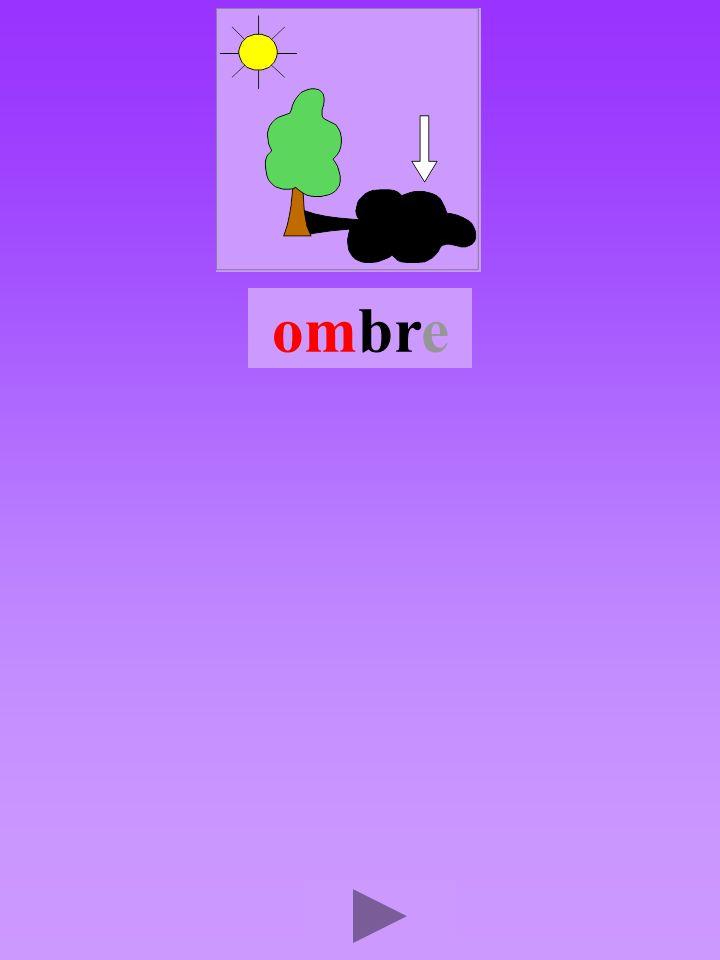 ombre4 Quel son-voyelle a Dans quel ordre Quel est la bonne syllabe omrbbomrbrom brromb