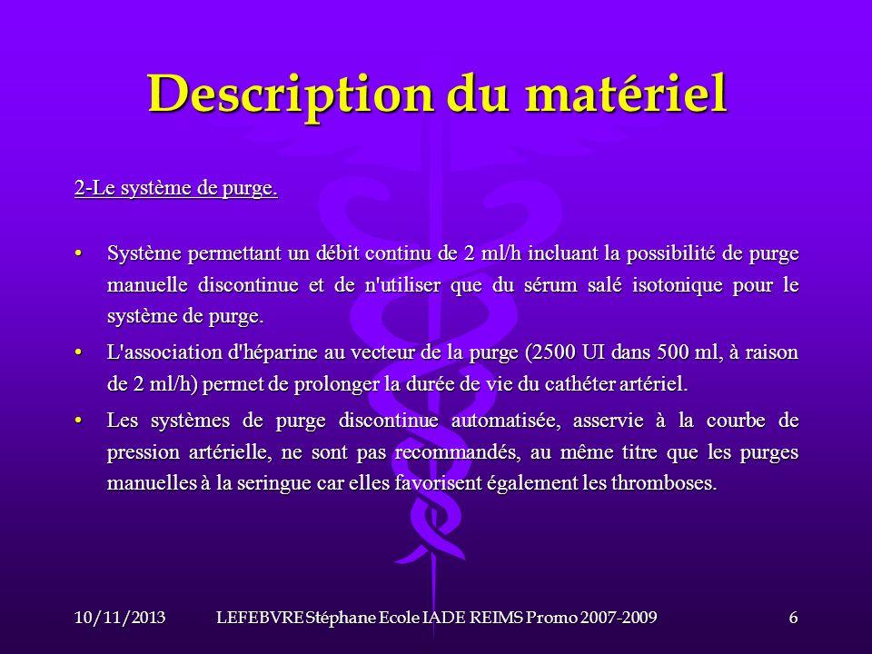 Description du matériel 10/11/20137LEFEBVRE Stéphane Ecole IADE REIMS Promo 2007-2009 Vers le patient Vers le transducteur Système haute résistance Purge en continu Purge manuelle