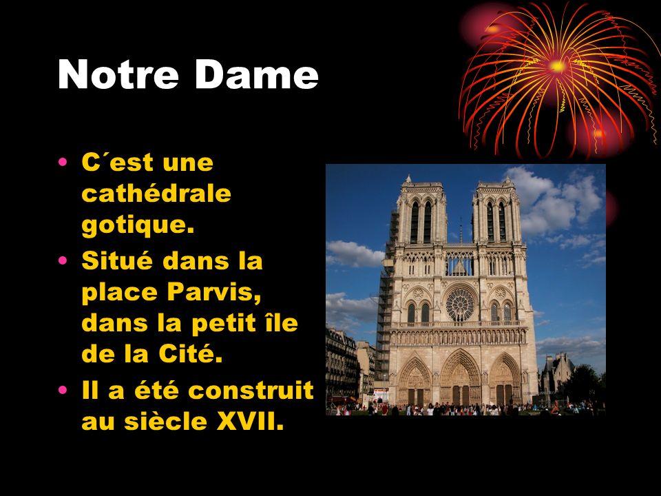 Notre Dame C´est une cathédrale gotique. Situé dans la place Parvis, dans la petit île de la Cité. Il a été construit au siècle XVII.
