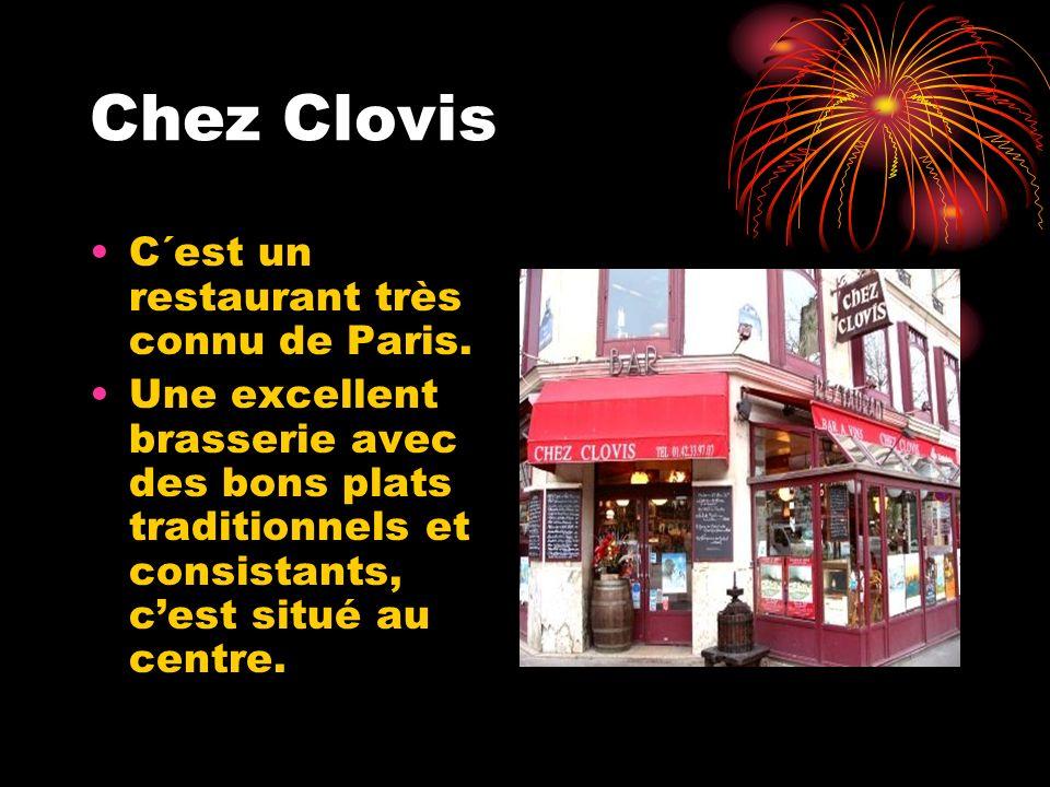 Chez Clovis C´est un restaurant très connu de Paris. Une excellent brasserie avec des bons plats traditionnels et consistants, cest situé au centre.