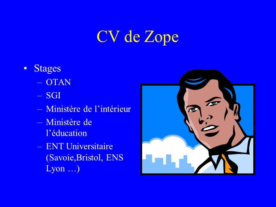 CV de Zope Stages –OTAN –SGI –Ministère de lintérieur –Ministère de léducation –ENT Universitaire (Savoie,Bristol, ENS Lyon …)