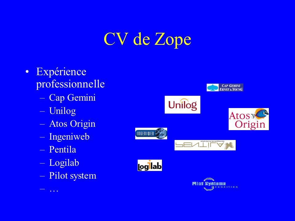CV de Zope Expérience professionnelle –Cap Gemini –Unilog –Atos Origin –Ingeniweb –Pentila –Logilab –Pilot system –…