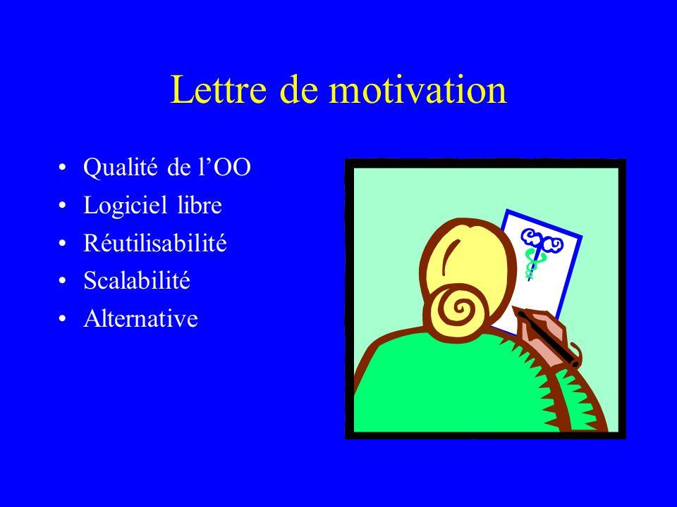 Lettre de motivation Qualité de lOO Logiciel libre Réutilisabilité Scalabilité Alternative
