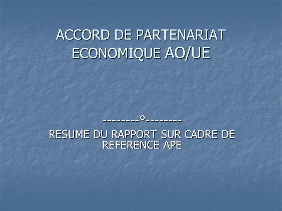 Plan de lexposé Base « juridique » du rapport sur le Cadre de référence APE & essai de définition Base « juridique » du rapport sur le Cadre de référence APE & essai de définition Rôle dévolu au rapport sur le cadre de référence APE Rôle dévolu au rapport sur le cadre de référence APE Domaines abordés par le rapport sur le cadre de référence APE AO-UE : Domaines abordés par le rapport sur le cadre de référence APE AO-UE : Traits caractéristiques de la région AO et son commerce Traits caractéristiques de la région AO et son commerce Aperçu sur la région EU Aperçu sur la région EU LAPE et la question de lintégration régionale LAPE et la question de lintégration régionale LAPE et les politiques régionales de développement LAPE et les politiques régionales de développement Les orientations possibles damélioration de la compétitivité en AO et les conditions de durabilité de lAPE Les orientations possibles damélioration de la compétitivité en AO et les conditions de durabilité de lAPE La mobilisation des ressources pour la viabilité de lAPE La mobilisation des ressources pour la viabilité de lAPE