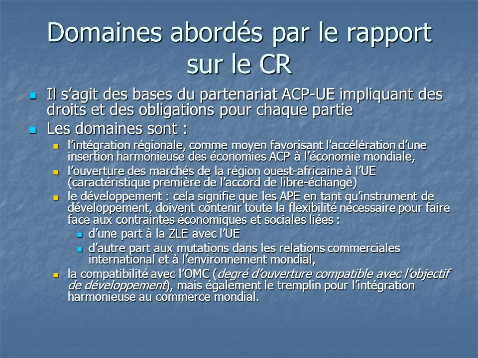 Domaines abordés par le rapport sur le CR Il sagit des bases du partenariat ACP-UE impliquant des droits et des obligations pour chaque partie Il sagi
